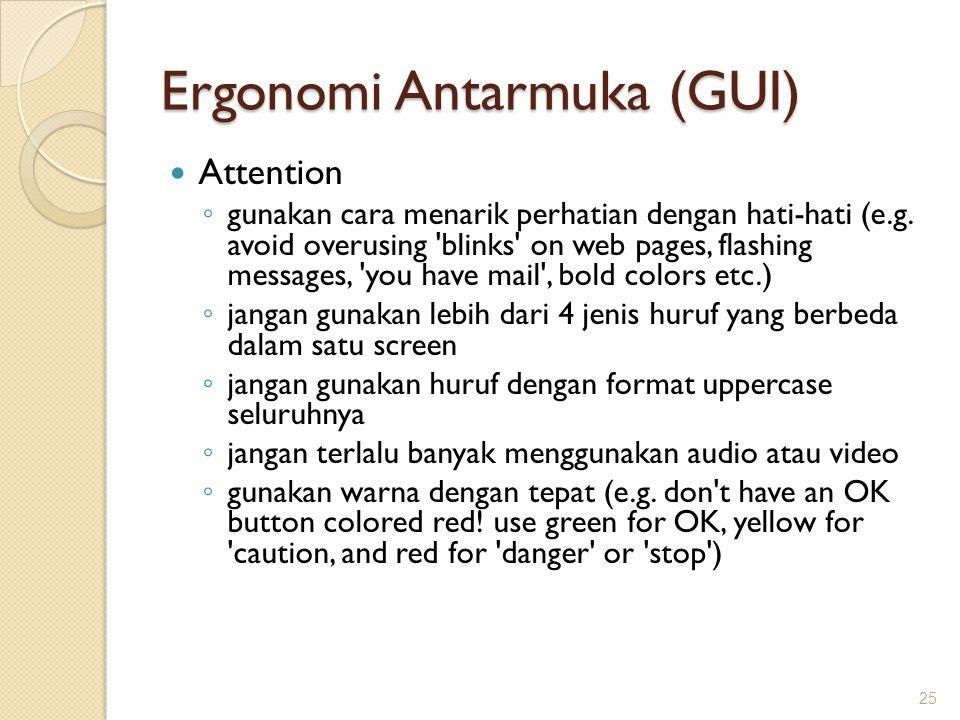 Ergonomi Antarmuka (GUI)  Attention ◦ gunakan cara menarik perhatian dengan hati-hati (e.g. avoid overusing 'blinks' on web pages, flashing messages,