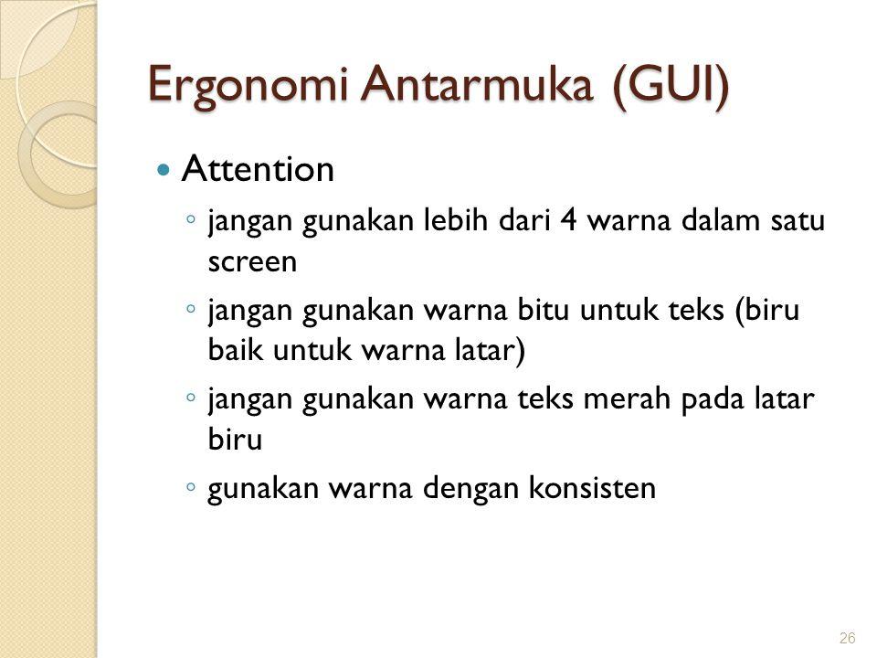 Ergonomi Antarmuka (GUI)  Attention ◦ jangan gunakan lebih dari 4 warna dalam satu screen ◦ jangan gunakan warna bitu untuk teks (biru baik untuk war