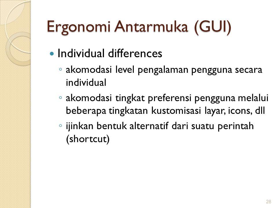 Ergonomi Antarmuka (GUI)  Individual differences ◦ akomodasi level pengalaman pengguna secara individual ◦ akomodasi tingkat preferensi pengguna mela