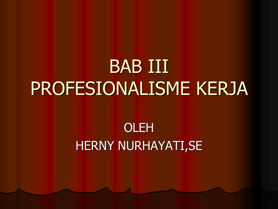 BAB III PROFESIONALISME KERJA OLEH HERNY NURHAYATI,SE