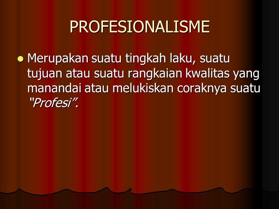 """PROFESIONALISME  Merupakan suatu tingkah laku, suatu tujuan atau suatu rangkaian kwalitas yang manandai atau melukiskan coraknya suatu """"Profesi""""."""