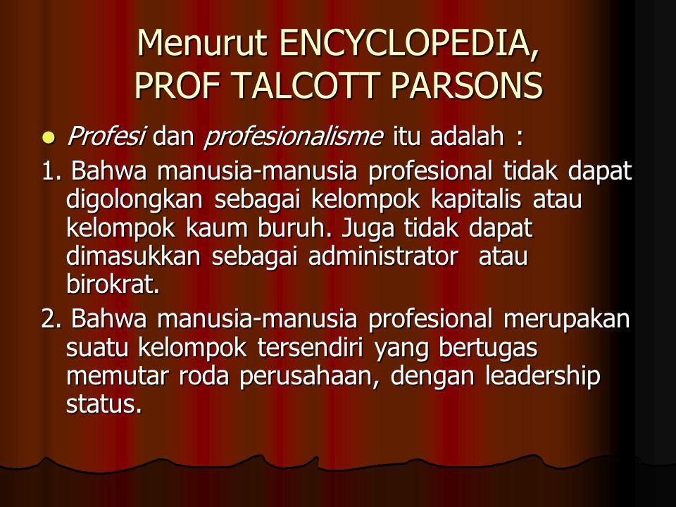 Menurut ENCYCLOPEDIA, PROF TALCOTT PARSONS  Profesi dan profesionalisme itu adalah : 1. Bahwa manusia-manusia profesional tidak dapat digolongkan seb
