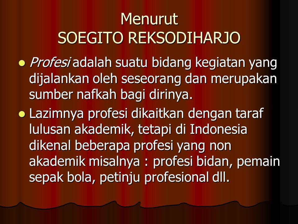 Menurut SOEGITO REKSODIHARJO  Profesi adalah suatu bidang kegiatan yang dijalankan oleh seseorang dan merupakan sumber nafkah bagi dirinya.  Lazimny