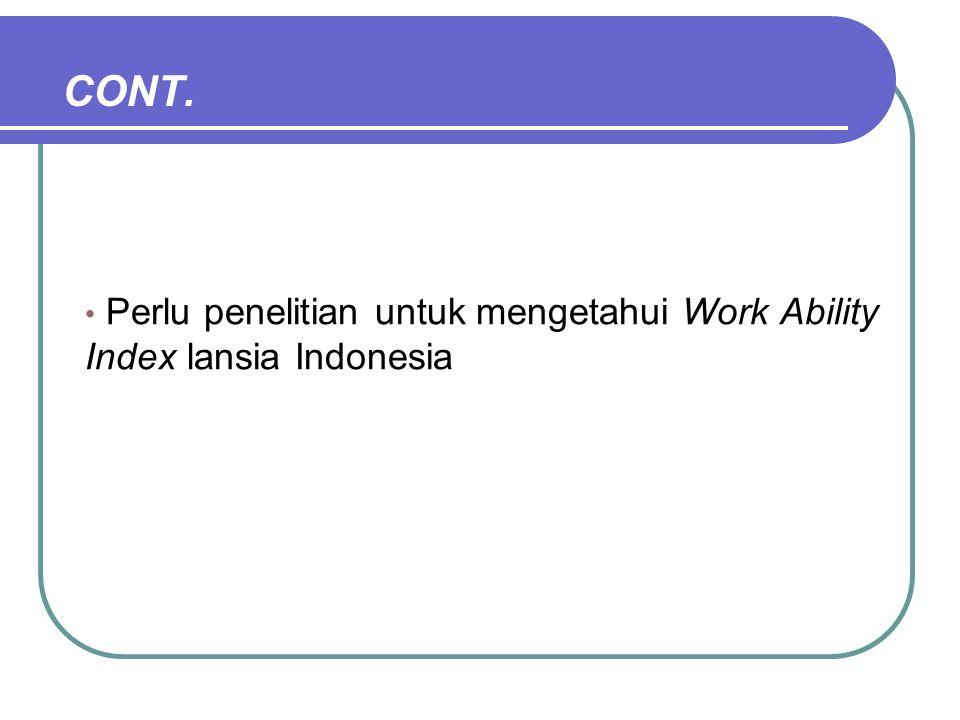 CONT. • Perlu penelitian untuk mengetahui Work Ability Index lansia Indonesia
