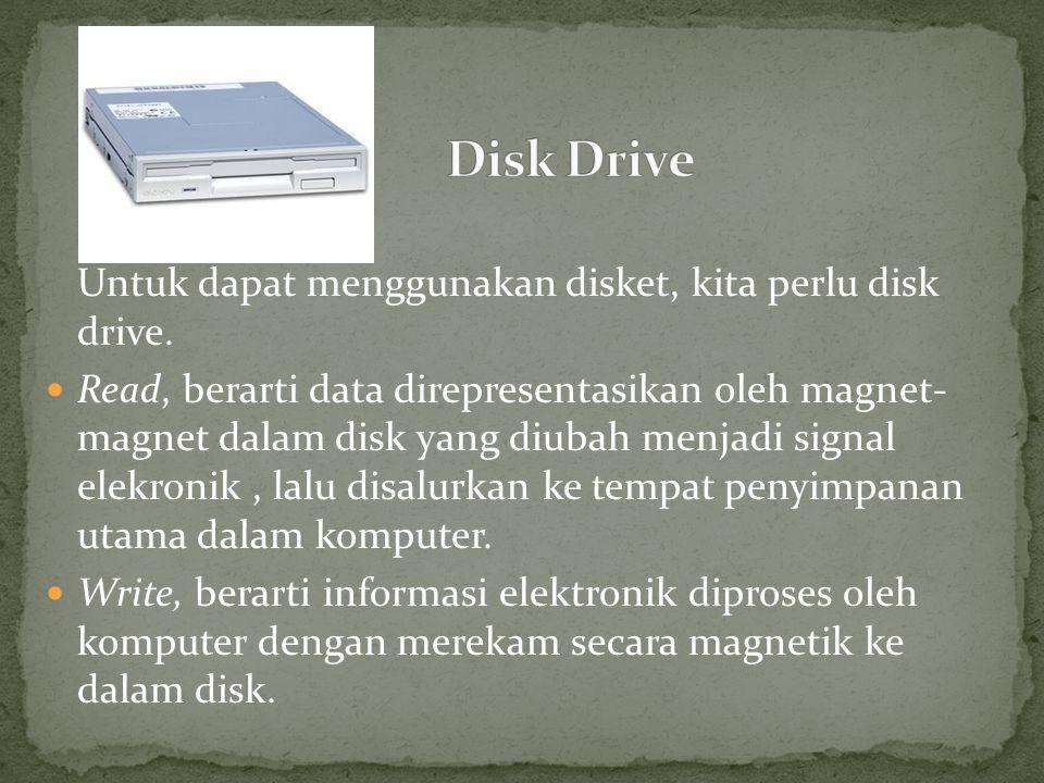 Untuk dapat menggunakan disket, kita perlu disk drive.