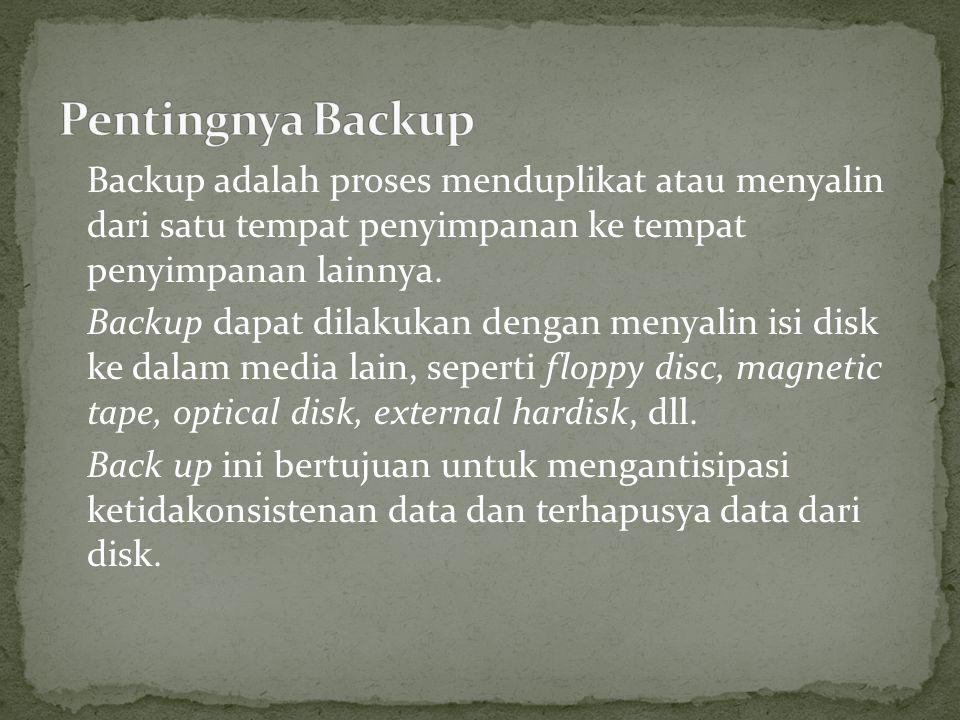 Backup adalah proses menduplikat atau menyalin dari satu tempat penyimpanan ke tempat penyimpanan lainnya.