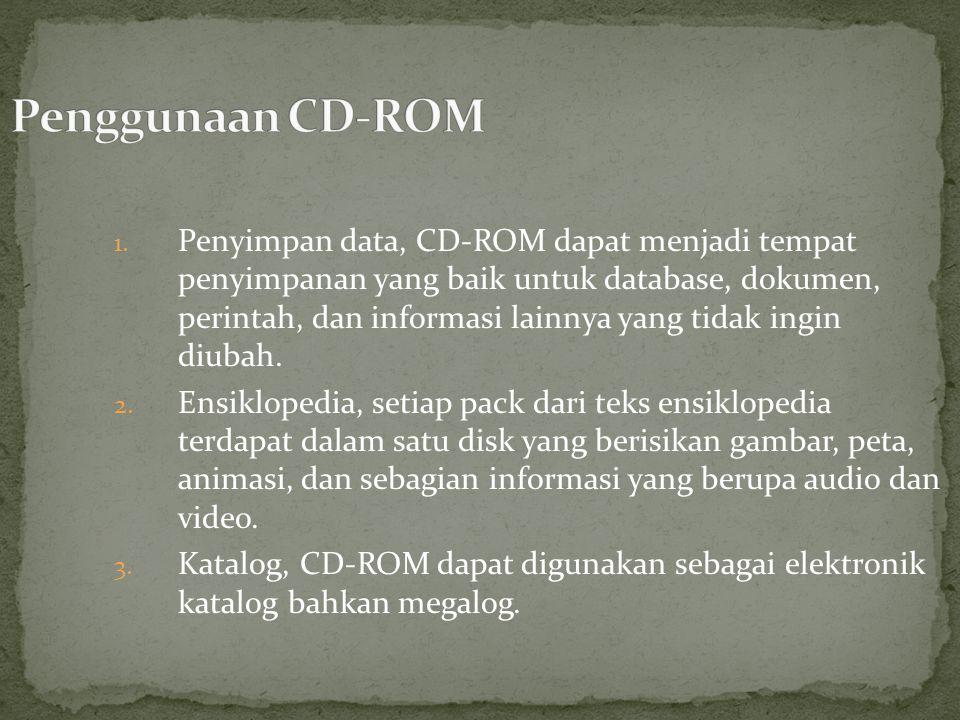 1. Penyimpan data, CD-ROM dapat menjadi tempat penyimpanan yang baik untuk database, dokumen, perintah, dan informasi lainnya yang tidak ingin diubah.