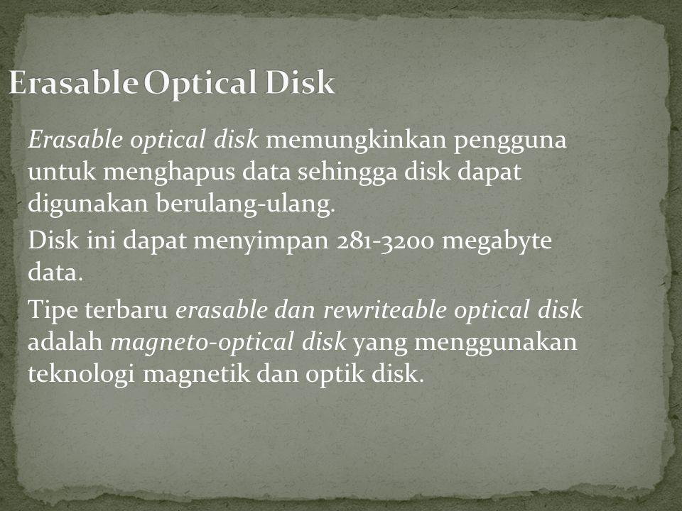 Erasable optical disk memungkinkan pengguna untuk menghapus data sehingga disk dapat digunakan berulang-ulang.