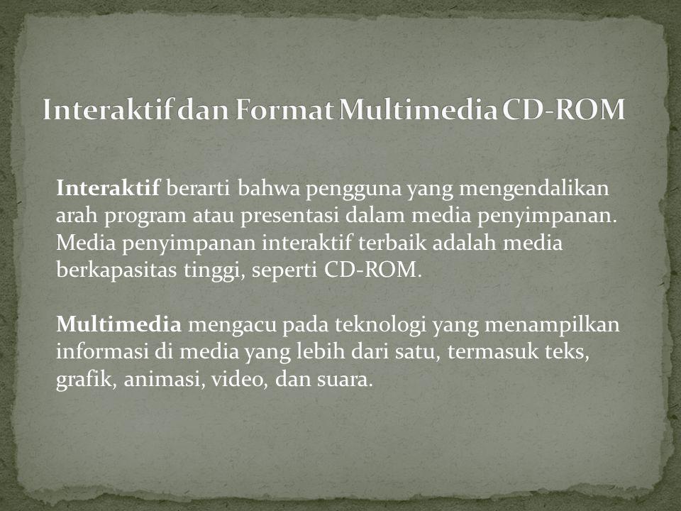 Interaktif berarti bahwa pengguna yang mengendalikan arah program atau presentasi dalam media penyimpanan.