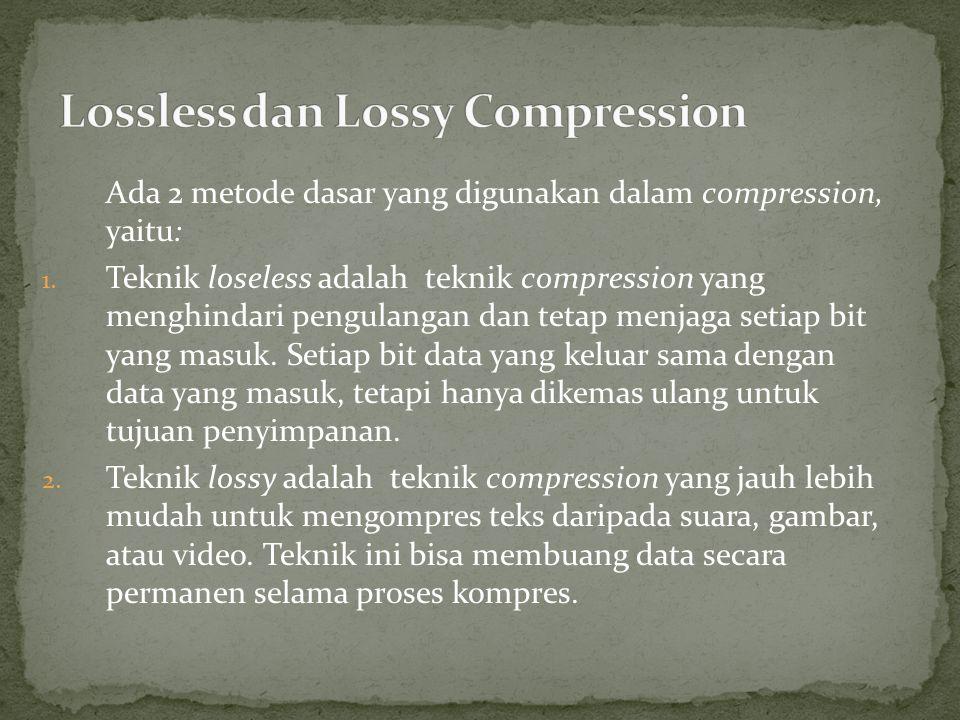 Ada 2 metode dasar yang digunakan dalam compression, yaitu: 1.