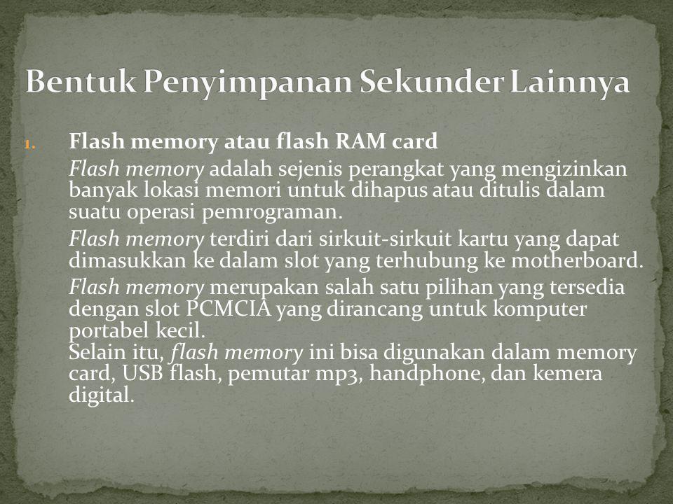 1. Flash memory atau flash RAM card Flash memory adalah sejenis perangkat yang mengizinkan banyak lokasi memori untuk dihapus atau ditulis dalam suatu
