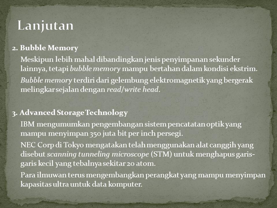 2. Bubble Memory Meskipun lebih mahal dibandingkan jenis penyimpanan sekunder lainnya, tetapi bubble memory mampu bertahan dalam kondisi ekstrim. Bubb