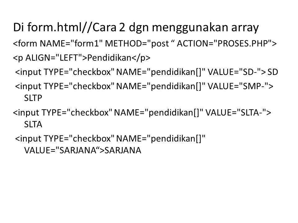 Maka difile proses.php dibuat : //menampilkan variabel checkbox echo Education: ; if ( !empty($_POST[pendidikan])) foreach ($_POST[pendidikan] as $value ) { print $value\n ; }