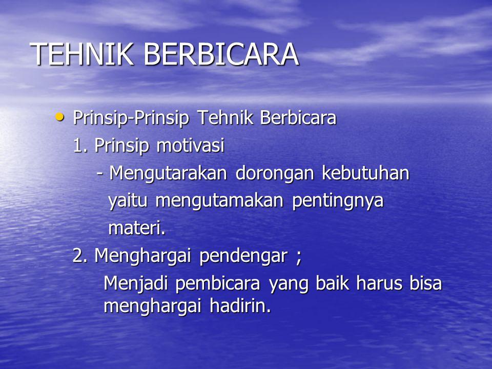 TEHNIK BERBICARA • Prinsip-Prinsip Tehnik Berbicara 1. Prinsip motivasi 1. Prinsip motivasi - Mengutarakan dorongan kebutuhan - Mengutarakan dorongan