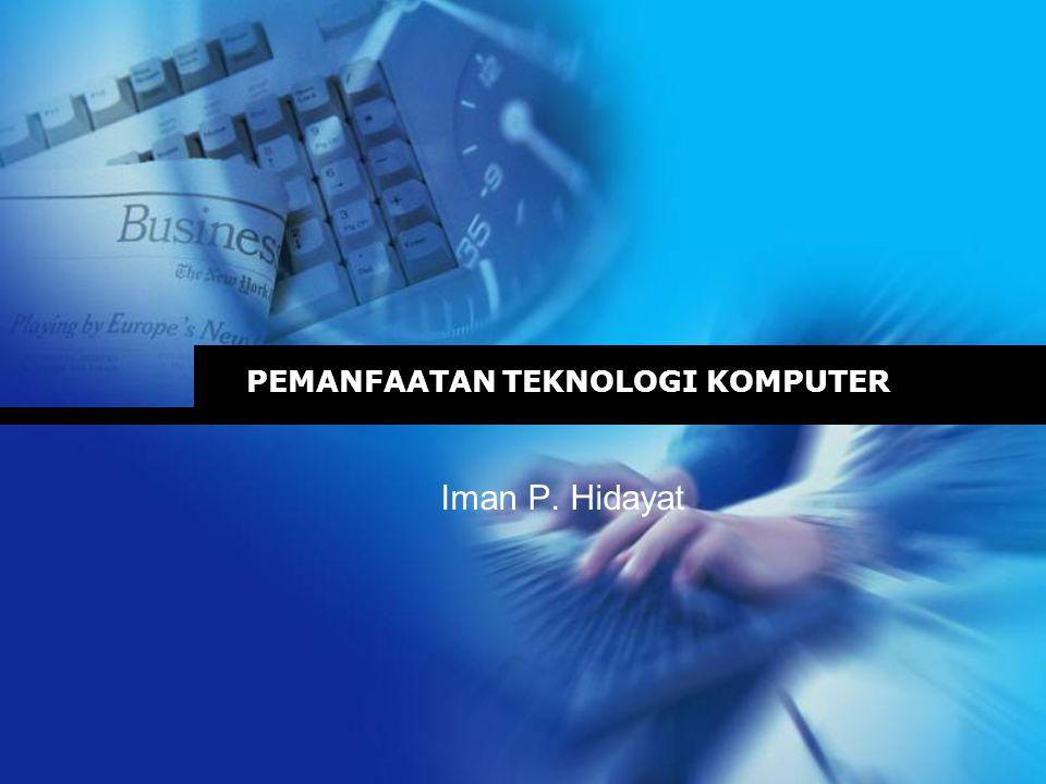 PEMANFAATAN TEKNOLOGI KOMPUTER Iman P. Hidayat