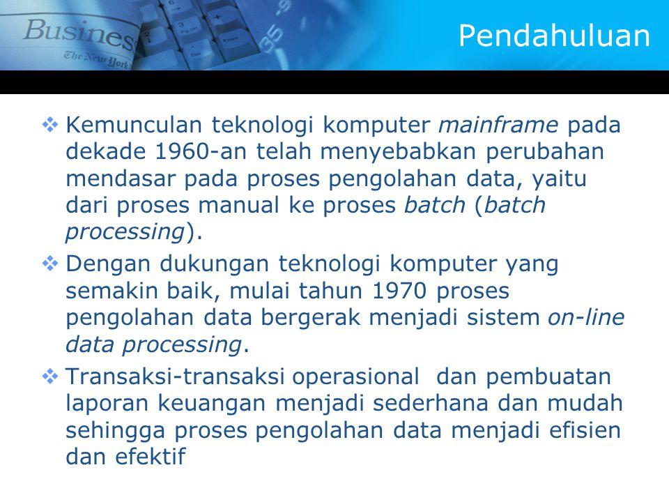 Pendahuluan  Kemunculan teknologi komputer mainframe pada dekade 1960-an telah menyebabkan perubahan mendasar pada proses pengolahan data, yaitu dari proses manual ke proses batch (batch processing).