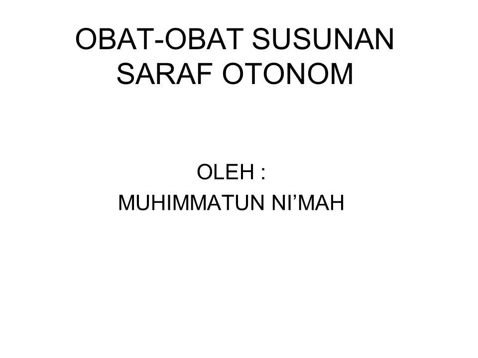 OBAT-OBAT SUSUNAN SARAF OTONOM OLEH : MUHIMMATUN NI'MAH