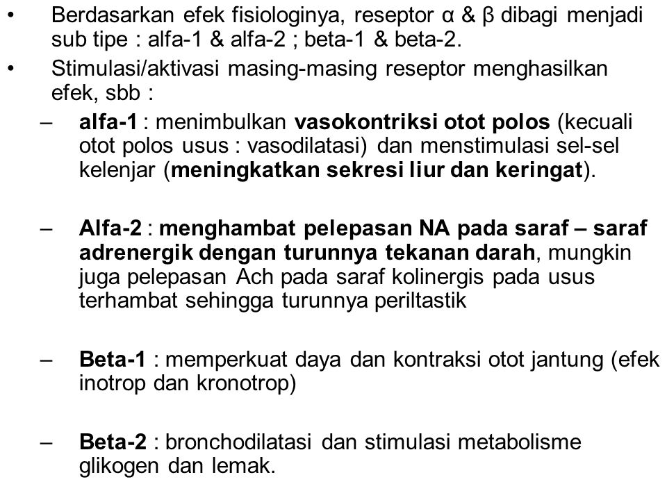 •Berdasarkan efek fisiologinya, reseptor α & β dibagi menjadi sub tipe : alfa-1 & alfa-2 ; beta-1 & beta-2. •Stimulasi/aktivasi masing-masing reseptor