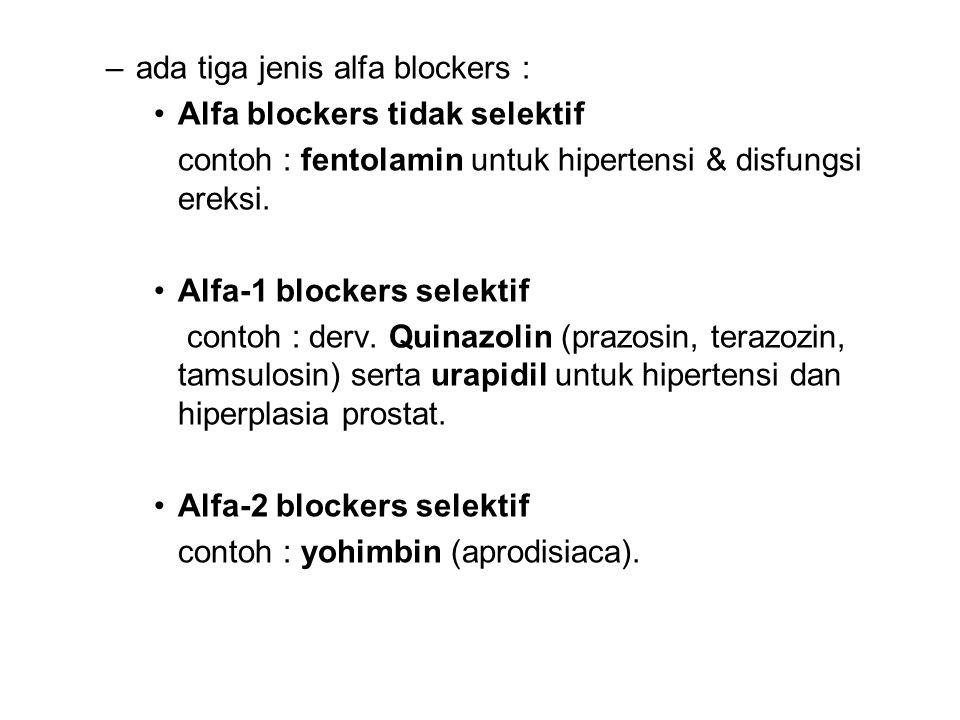 –ada tiga jenis alfa blockers : •Alfa blockers tidak selektif contoh : fentolamin untuk hipertensi & disfungsi ereksi. •Alfa-1 blockers selektif conto