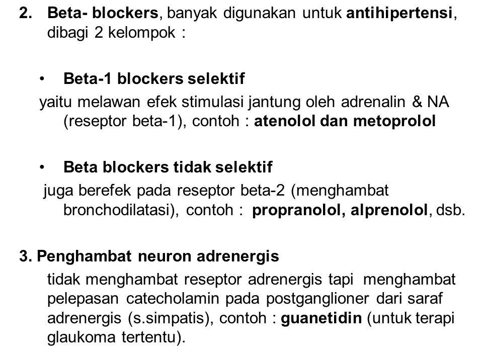 2.Beta- blockers, banyak digunakan untuk antihipertensi, dibagi 2 kelompok : •Beta-1 blockers selektif yaitu melawan efek stimulasi jantung oleh adren