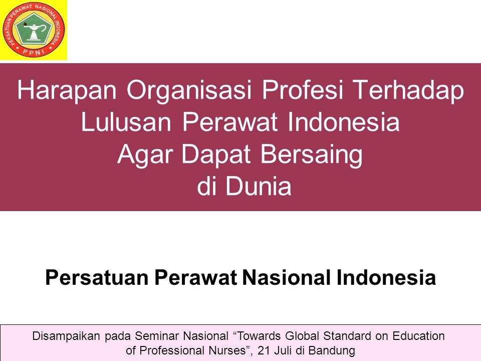 Harapan Organisasi Profesi Terhadap Lulusan Perawat Indonesia Agar Dapat Bersaing di Dunia Persatuan Perawat Nasional Indonesia Disampaikan pada Semin