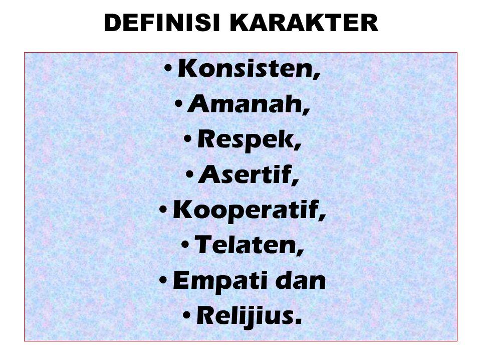 DEFINISI KARAKTER •Konsisten, •Amanah, •Respek, •Asertif, •Kooperatif, •Telaten, •Empati dan •Relijius.