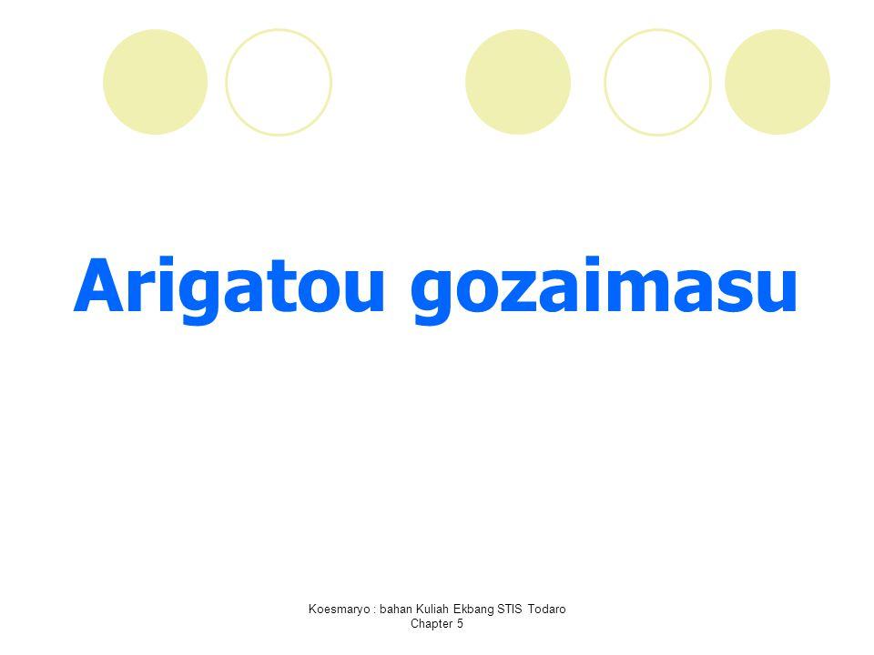 Koesmaryo : bahan Kuliah Ekbang STIS Todaro Chapter 5 Arigatou gozaimasu