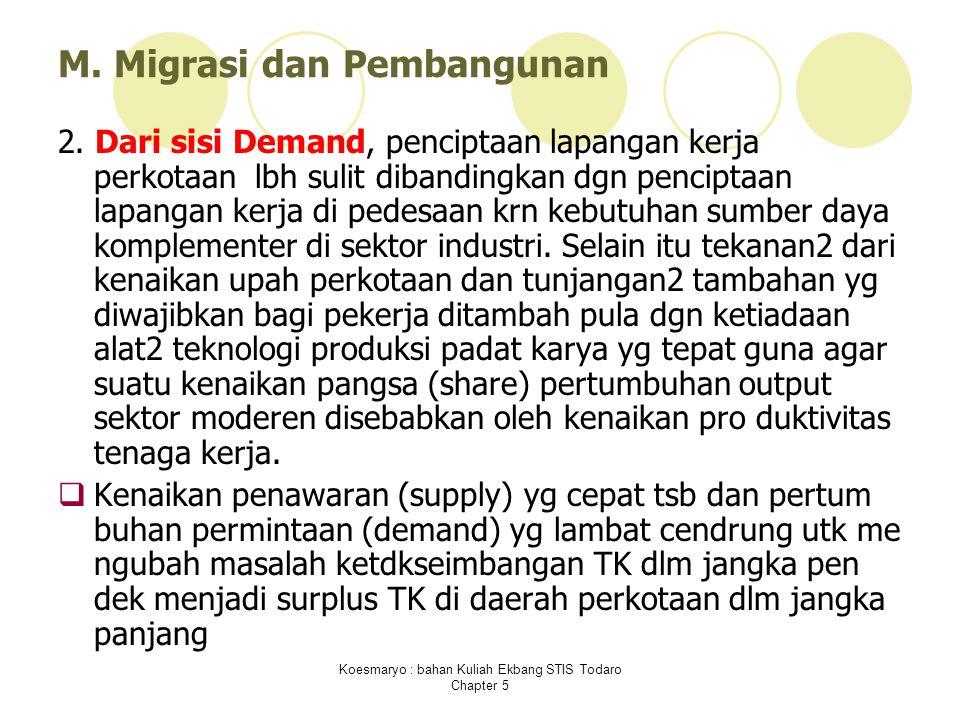 Koesmaryo : bahan Kuliah Ekbang STIS Todaro Chapter 5 M. Migrasi dan Pembangunan 2. Dari sisi Demand, penciptaan lapangan kerja perkotaan lbh sulit di