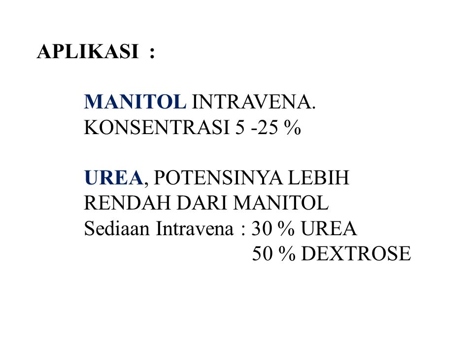 APLIKASI : MANITOL INTRAVENA. KONSENTRASI 5 -25 % UREA, POTENSINYA LEBIH RENDAH DARI MANITOL Sediaan Intravena : 30 % UREA 50 % DEXTROSE