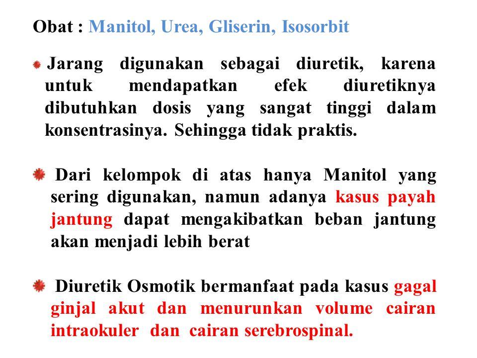 Obat : Manitol, Urea, Gliserin, Isosorbit Jarang digunakan sebagai diuretik, karena untuk mendapatkan efek diuretiknya dibutuhkan dosis yang sangat ti