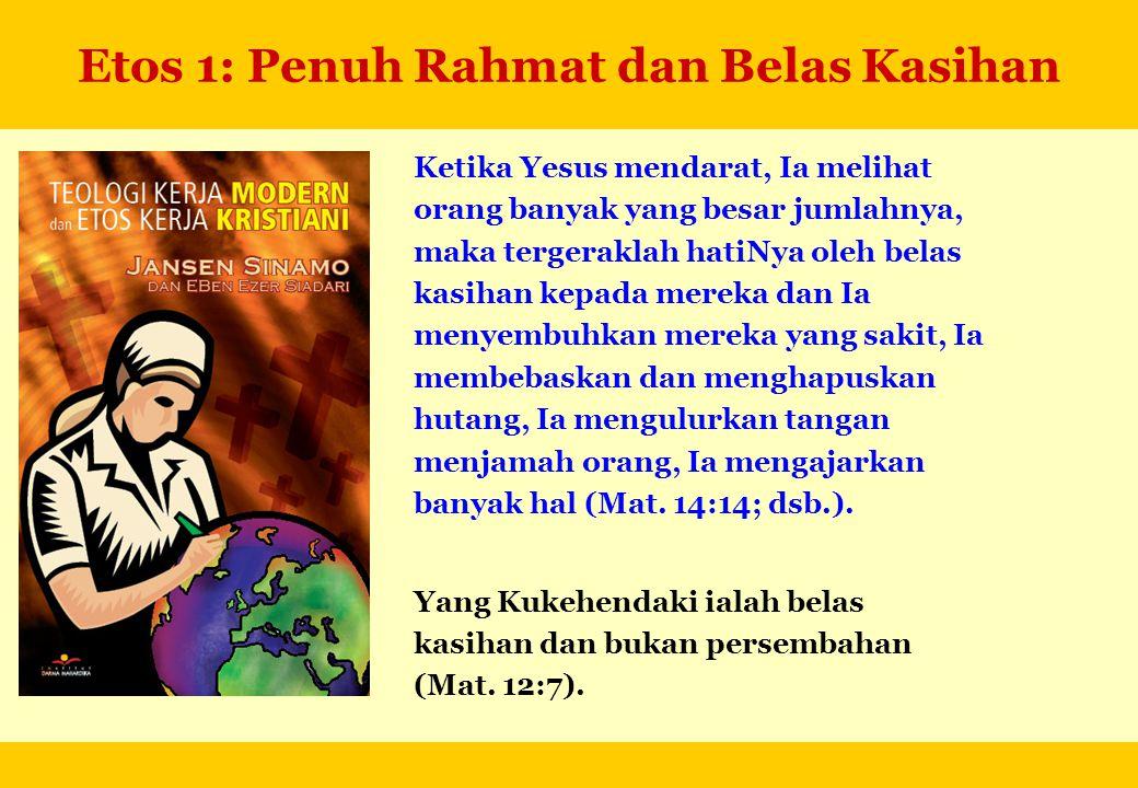 Etos 1: Penuh Rahmat dan Belas Kasihan Ketika Yesus mendarat, Ia melihat orang banyak yang besar jumlahnya, maka tergeraklah hatiNya oleh belas kasiha