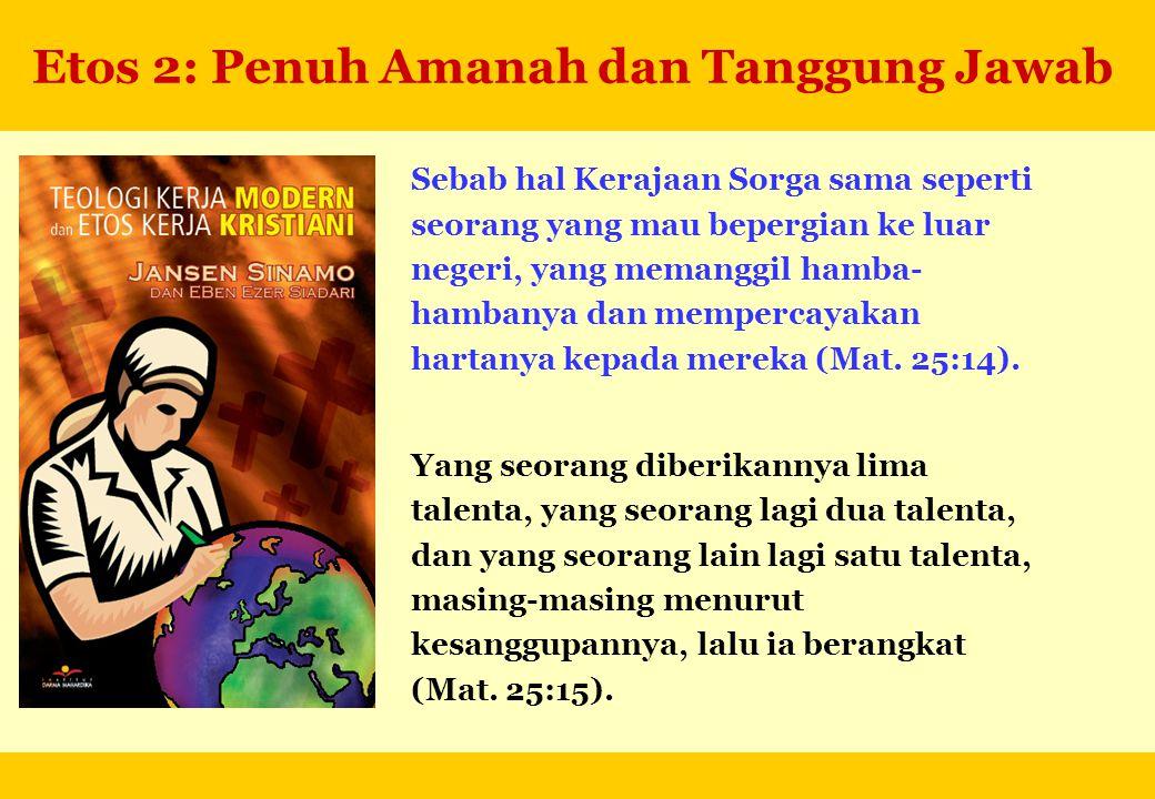 Etos 2: Penuh Amanah dan Tanggung Jawab Sebab hal Kerajaan Sorga sama seperti seorang yang mau bepergian ke luar negeri, yang memanggil hamba- hambany