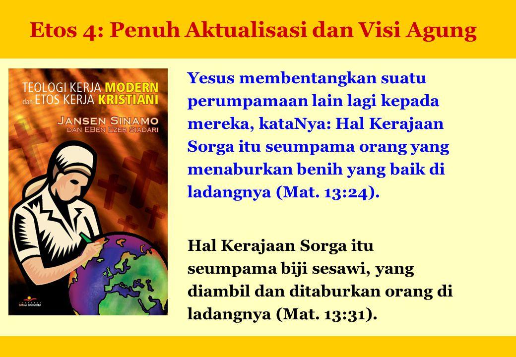 Etos 4: Penuh Aktualisasi dan Visi Agung Yesus membentangkan suatu perumpamaan lain lagi kepada mereka, kataNya: Hal Kerajaan Sorga itu seumpama orang