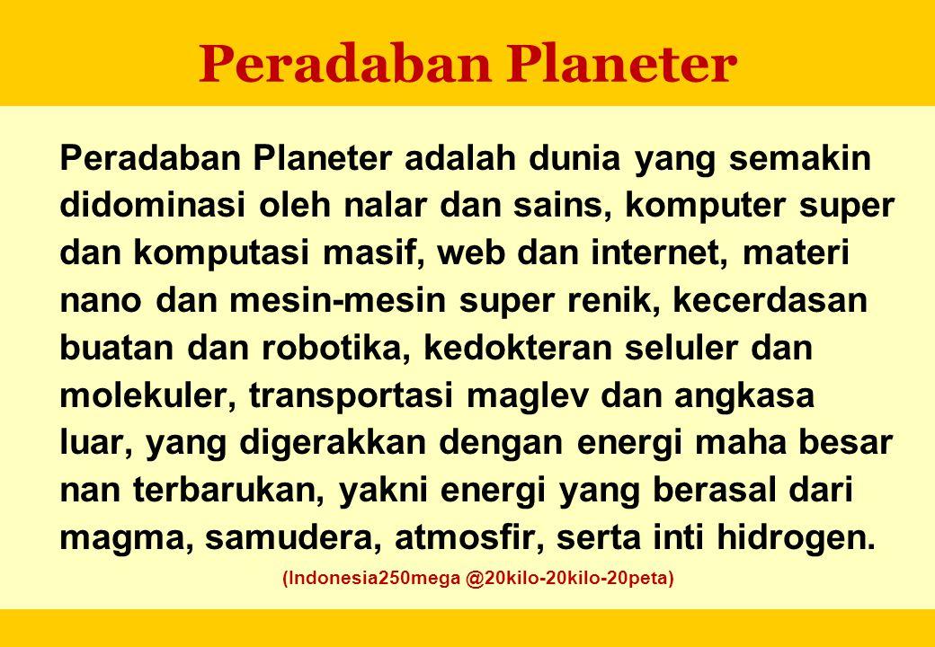 Peradaban Planeter Peradaban Planeter adalah dunia yang semakin didominasi oleh nalar dan sains, komputer super dan komputasi masif, web dan internet,