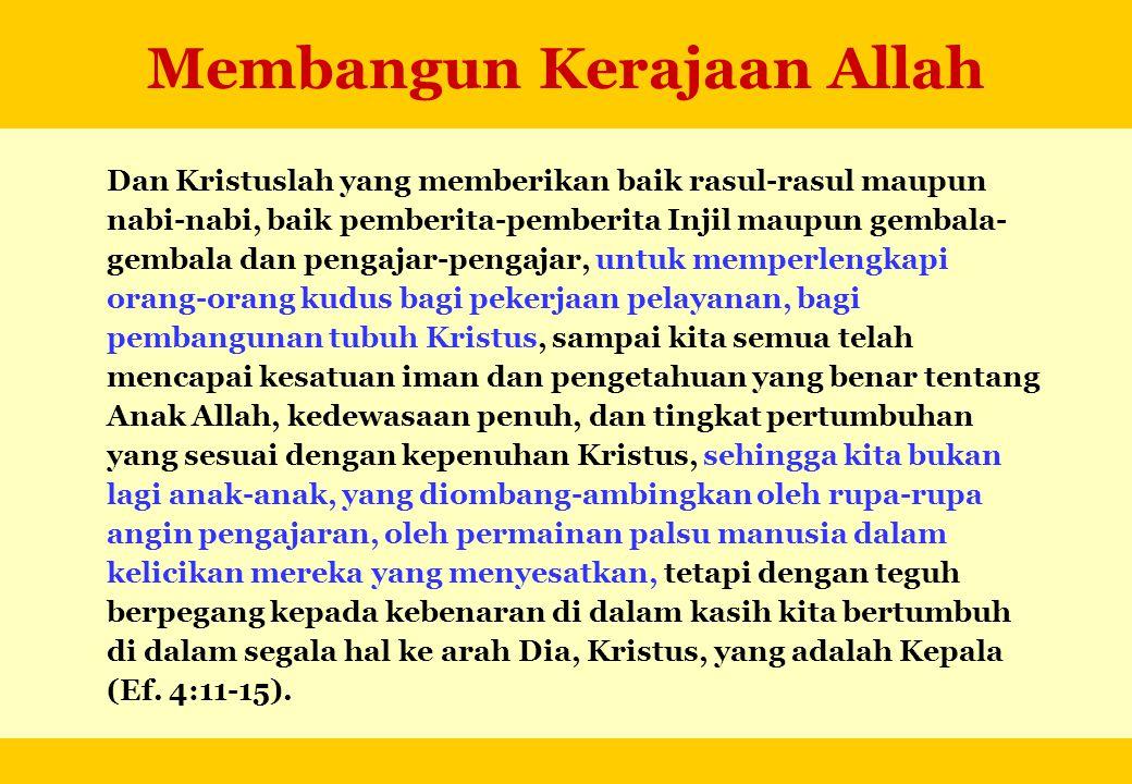 Membangun Kerajaan Allah Dan Kristuslah yang memberikan baik rasul-rasul maupun nabi-nabi, baik pemberita-pemberita Injil maupun gembala- gembala dan