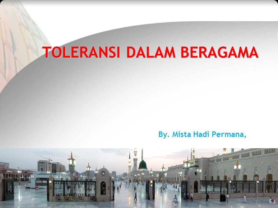 TOLERANSI DALAM BERAGAMA By. Mista Hadi Permana,