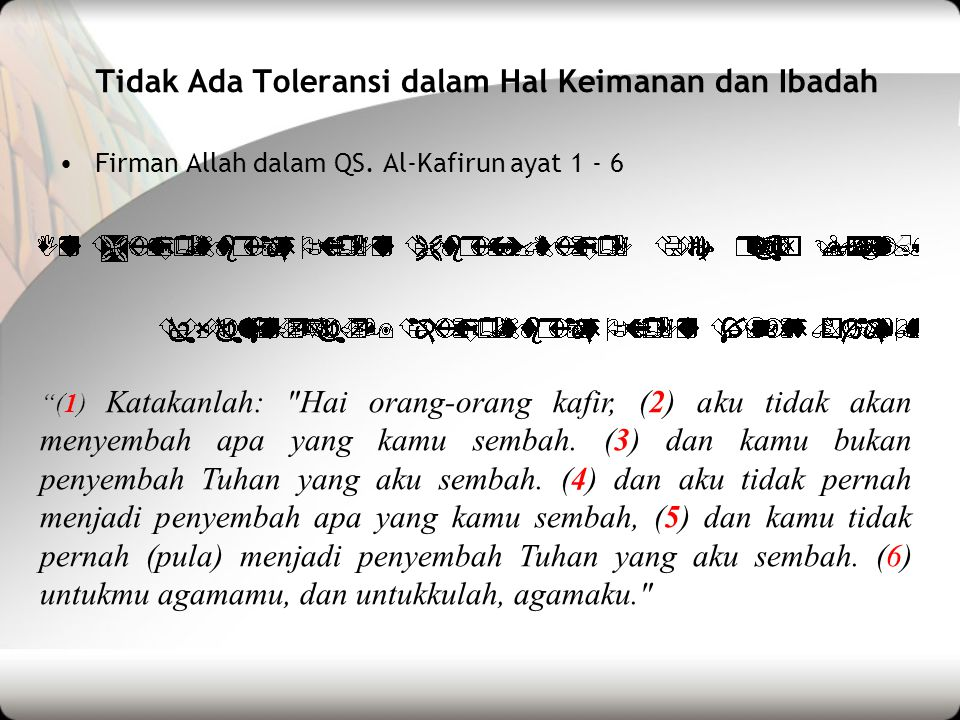 "Tidak Ada Toleransi dalam Hal Keimanan dan Ibadah •Firman Allah dalam QS. Al-Kafirun ayat 1 - 6 ""(1) Katakanlah:"
