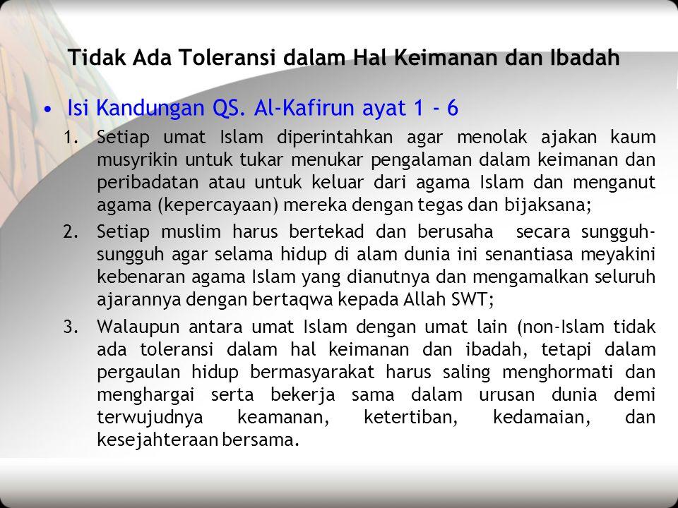•Isi Kandungan QS. Al-Kafirun ayat 1 - 6 1.Setiap umat Islam diperintahkan agar menolak ajakan kaum musyrikin untuk tukar menukar pengalaman dalam kei