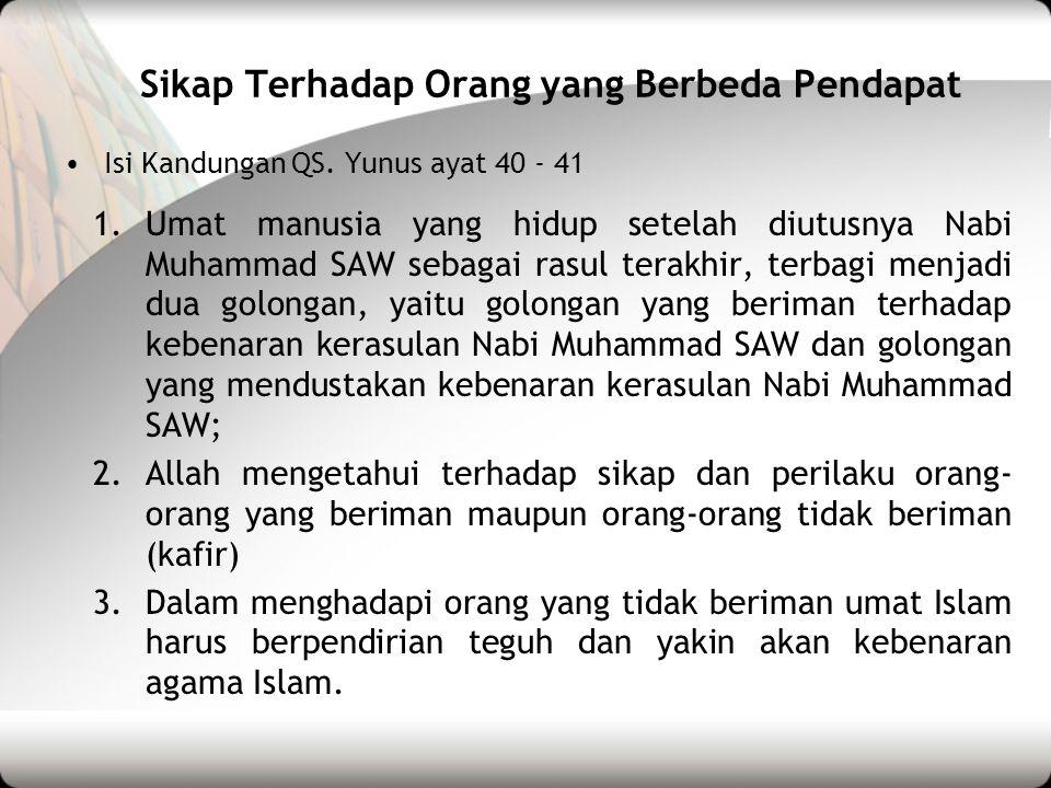 Sikap Terhadap Orang yang Berbeda Pendapat •Isi Kandungan QS. Yunus ayat 40 - 41 1.Umat manusia yang hidup setelah diutusnya Nabi Muhammad SAW sebagai