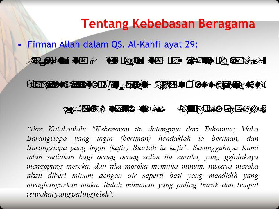 """Tentang Kebebasan Beragama •Firman Allah dalam QS. Al-Kahfi ayat 29: """"dan Katakanlah:"""