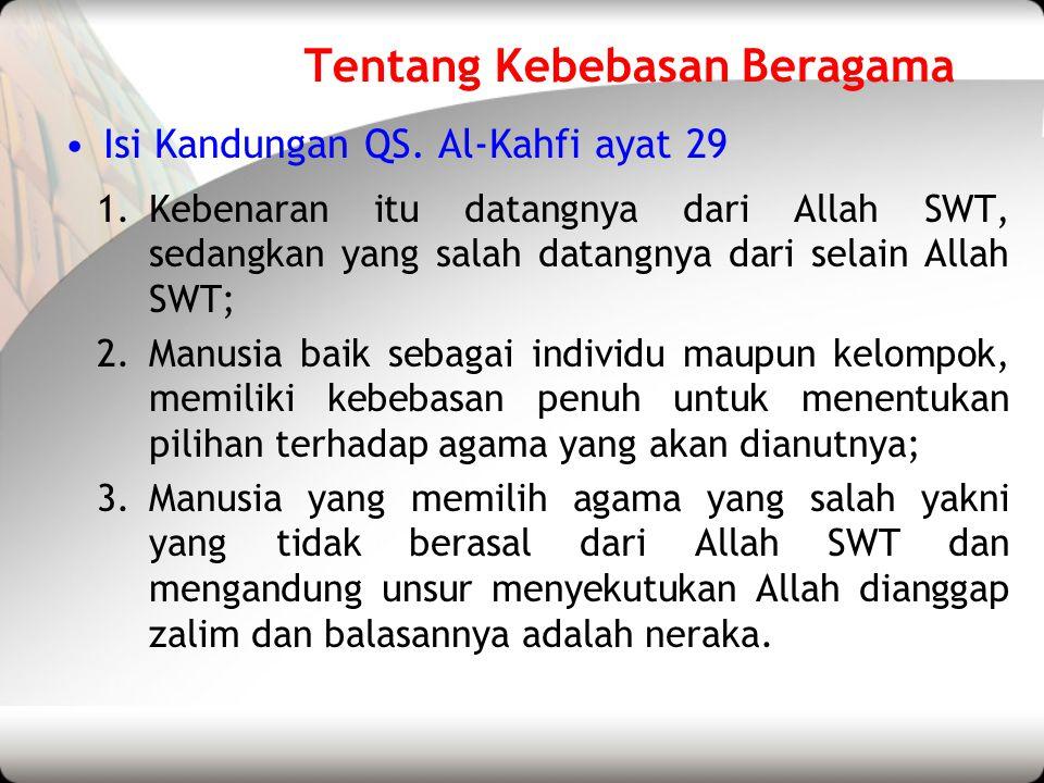 Tentang Kebebasan Beragama •Isi Kandungan QS. Al-Kahfi ayat 29 1.Kebenaran itu datangnya dari Allah SWT, sedangkan yang salah datangnya dari selain Al