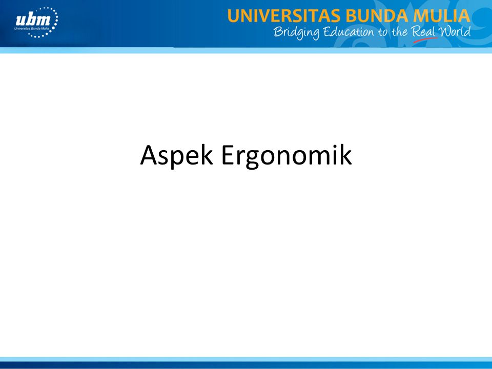Pengertian Ergonomi • Ergonomik berasal dari Bahasa Yunani, yaitu Ergon dan Nomos.