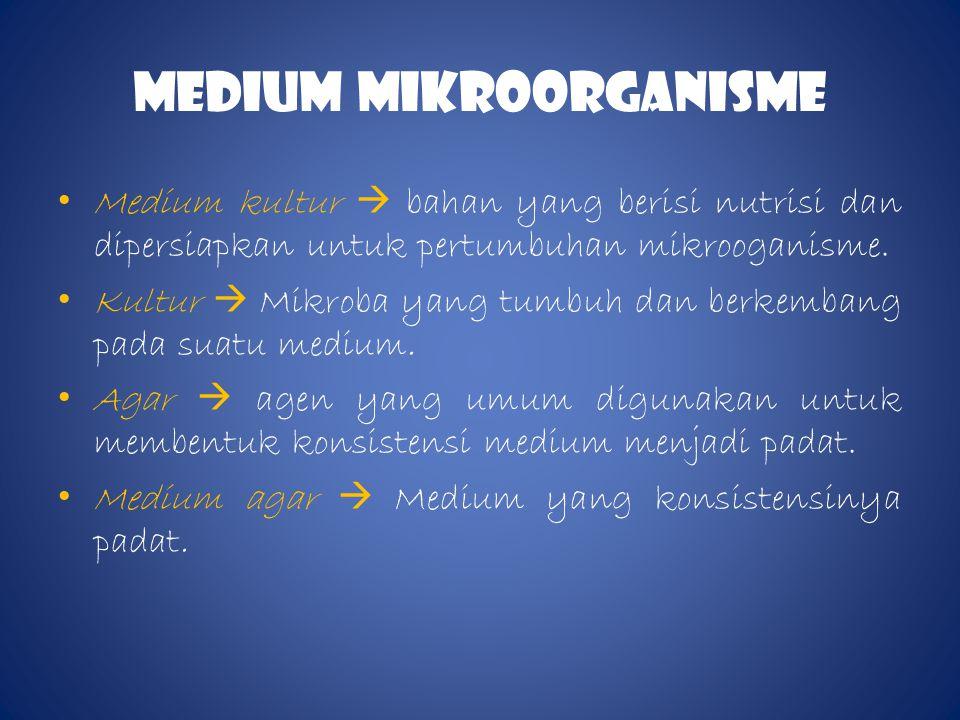 MEDIum MIKROORGANISME • Medium kultur  bahan yang berisi nutrisi dan dipersiapkan untuk pertumbuhan mikrooganisme.