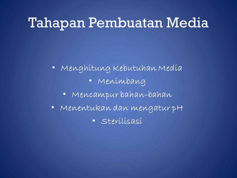 Tahapan Pembuatan Media • Menghitung Kebutuhan Media • Menimbang • Mencampur bahan-bahan • Menentukan dan mengatur pH • Sterilisasi