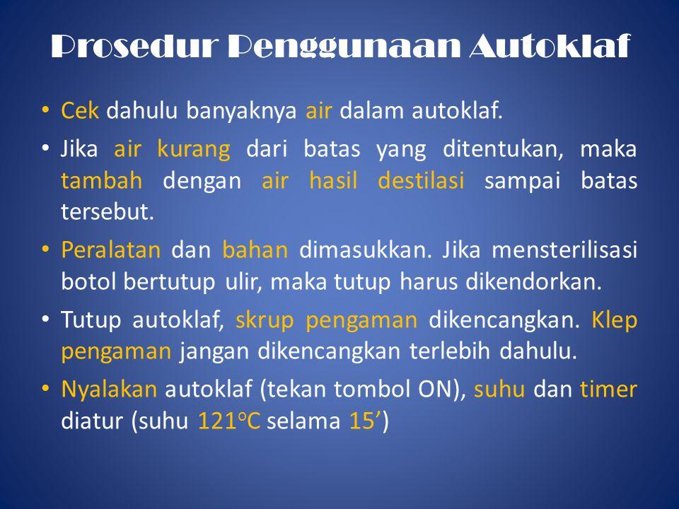 Prosedur Penggunaan Autoklaf • Cek dahulu banyaknya air dalam autoklaf.