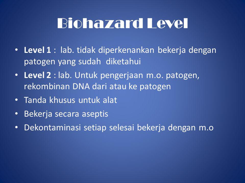 Biohazard Level • Level 1 : lab.