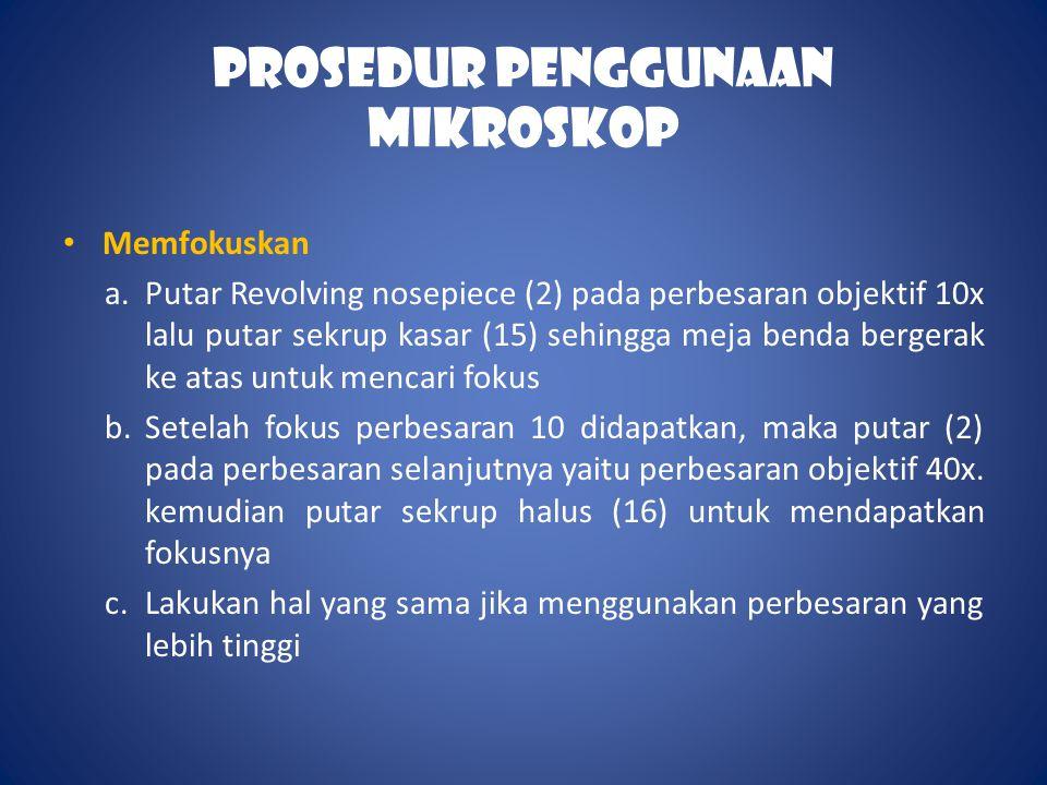 Prosedur Penggunaan Mikroskop • Memfokuskan a.