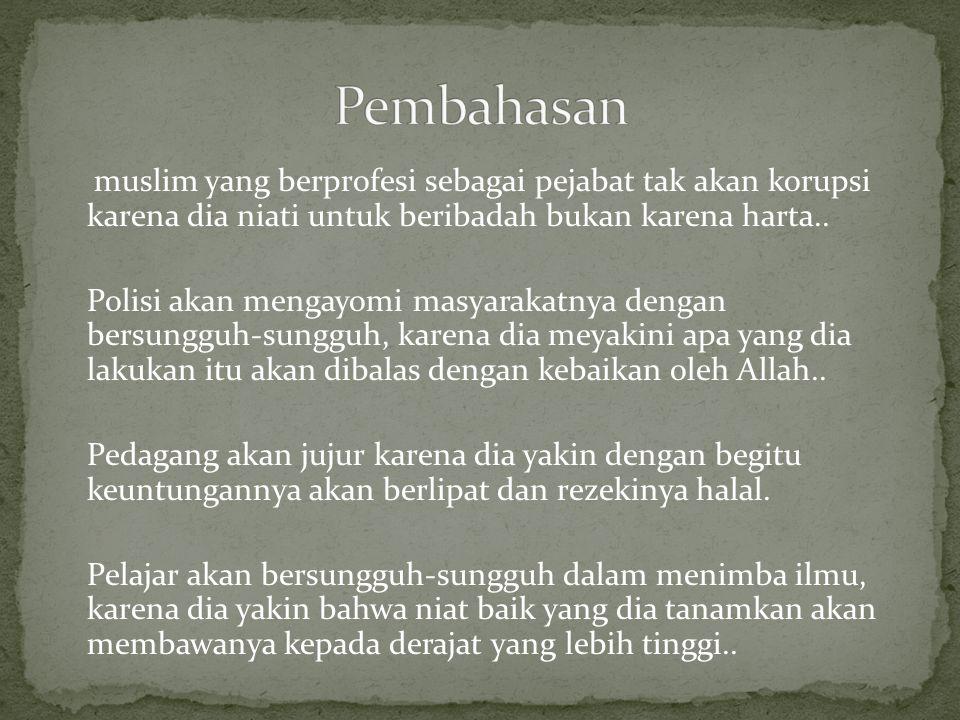 muslim yang berprofesi sebagai pejabat tak akan korupsi karena dia niati untuk beribadah bukan karena harta..