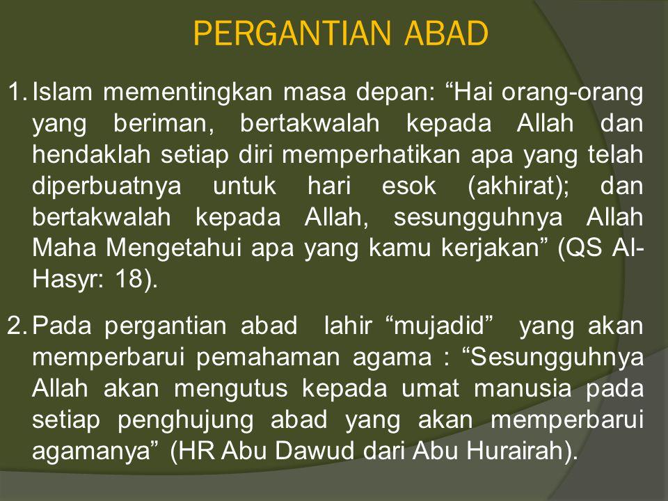 """PERGANTIAN ABAD 1.Islam mementingkan masa depan: """"Hai orang-orang yang beriman, bertakwalah kepada Allah dan hendaklah setiap diri memperhatikan apa y"""