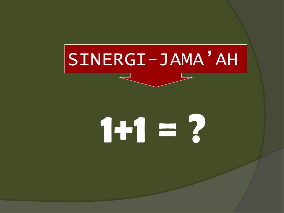SINERGI-JAMA'AH 1+1 = ?
